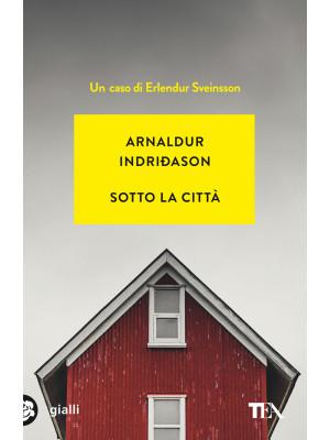 Sotto la città. I casi dell'ispettore Erlendur Sveinsson. Nuova ediz.. Vol. 1
