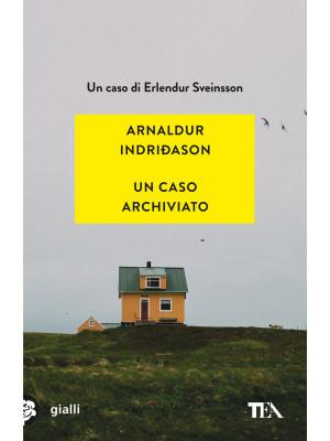 Un caso archiviato. I casi dell'ispettore Erlendur Sveinsson. Vol. 6