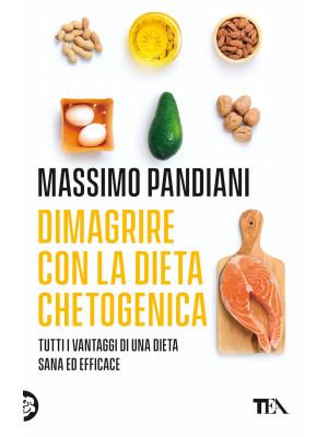 Dimagrire con la dieta chetogenica. Per perdere peso rapidamente, bruciare i grassi, prevenire le malattie e vivere a lungo in salute