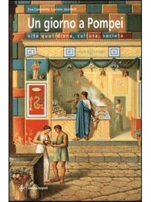 Un giorno a Pompei. Vita quotidiana, cultura, società