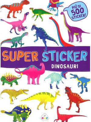 Dinosauri. Super sticker. Con adesivi. Ediz. illustrata