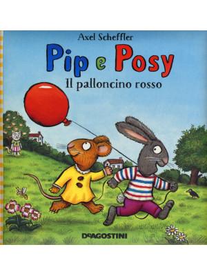 Il palloncino rosso. Pip e Posy. Ediz. a colori