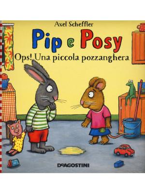 Ops! Una piccola pozzanghera. Pip e Posy. Ediz. a colori