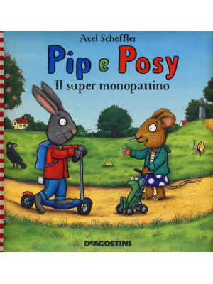 Il super monopattino. Pip e Posy. Ediz. a colori