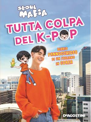 Tutta colpa del K-pop. Diario pannocchioso di un italiano in Corea