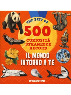 Il mondo intorno a te. 500 curiosità, stranezze, record