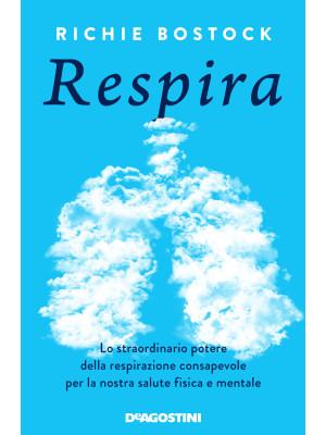 Respira. Lo straordinario potere della respirazione consapevole per la nostra salute fisica e mentale