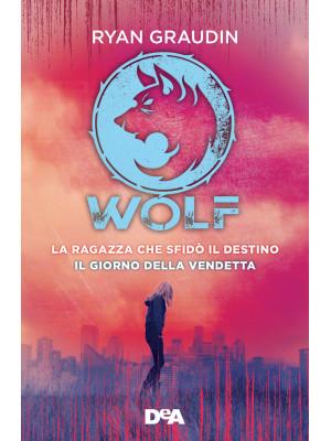 La ragazza che sfidò il destino. Wolf-Il giorno della vendetta. Wolf