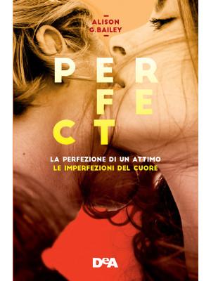 Perfect: La perfezione di un attimo-Le imperfezioni del cuore. Vol. 1-2