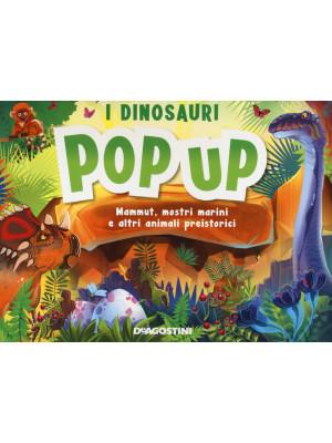 I dinosauri. Mammut, mostri marini e altri animali preistorici. Libro pop-up
