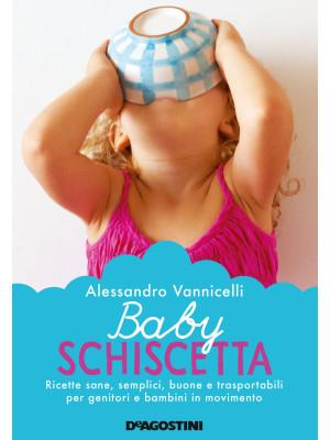 Baby schiscetta. Ricette sane, semplici, buone e trasportabili per genitori e bambini in movimento. Nuova ediz.