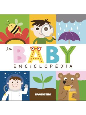 La baby enciclopedia. Ediz. a colori