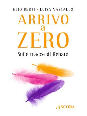 Arrivo a Zero. Sulle tracce di Renato
