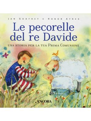 Le pecorelle del re Davide. Una storia per la tua prima Comunione. Ediz. a colori