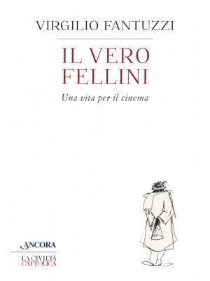 Il vero Fellini. Una vita per il cinema