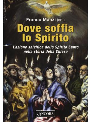Dove soffia lo Spirito. L'azione salvifica dello Spirito Santo nella storia della Chiesa