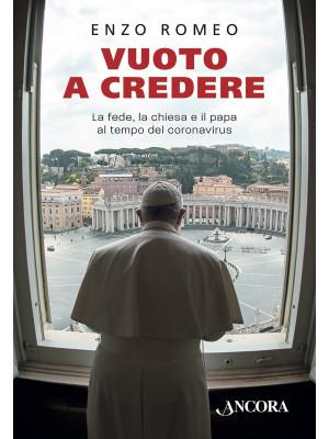 Vuoto a credere. La fede, la Chiesa e il papa al tempo del coronavirus