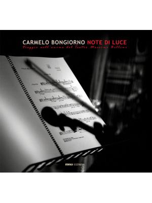Note di luce. Viaggio nell'anima del Teatro Massimo Bellini. Ediz. illustrata