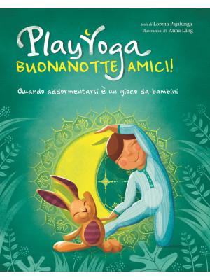 Play yoga. Buonanotte amici! Quando addormentarsi è un gioco da bambini