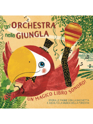 Un orchestra nella giungla. Un magico libro sonoro! Ediz. a colori