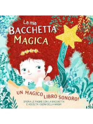 La mia bacchetta magica. Un magico libro sonoro! Ediz. a colori