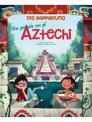 Una giornata con gli aztechi. Tito dappertutto