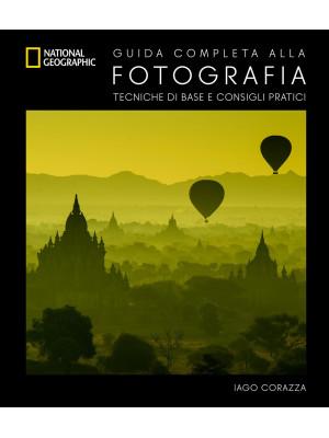 Guida completa alla fotografia. Tecniche di base e consigli pratici. Ediz. illustrata