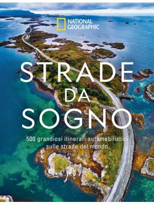Strade da sogno. I 500 itinerari stradali più spettacolari del mondo. Ediz. illustrata