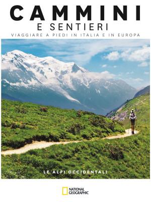 Le Alpi occidentali. Dal Mar Ligure al Passo dello Spluga. Cammini e sentieri, viaggiare a piedi in Italia e in Europa