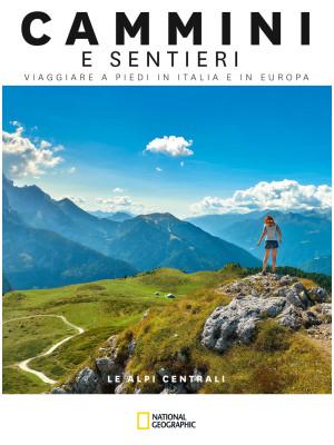 Le Alpi centrali. Dal passo dello Spluga al Brennero. Cammini e sentieri, viaggiare a piedi in Italia e in Europa