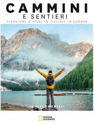 Le Alpi orientali. Dal passo del Brennero a Trieste. Cammini e sentieri, viaggiare a piedi in Italia e in Europa