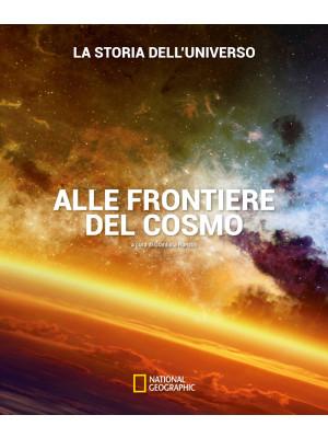 Alle frontiere del cosmo. La storia dell'universo. Ediz. illustrata
