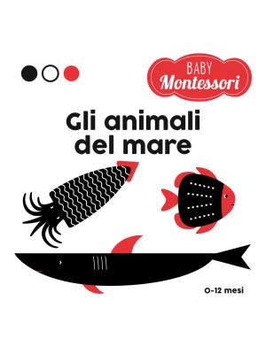 Gli animali del mare. Baby Montessori. Ediz. a colori