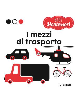 I mezzi di trasporto. Baby Montessori. Ediz. a colori
