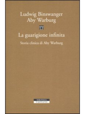 La guarigione infinita. Storia clinica di Aby Warburg