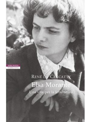 Elsa Morante. Una vita per la letteratura