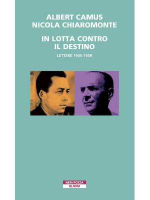 In lotta contro il destino. Lettere (1945-1959)
