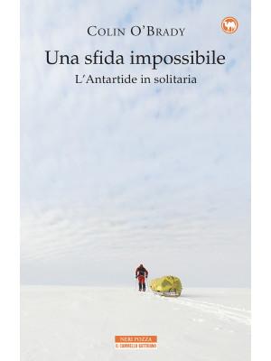 Una sfida impossibile. L'Antartide in solitaria