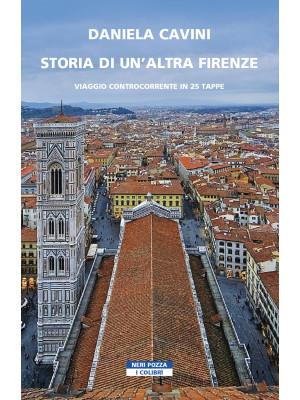 Storia di un'altra Firenze. Viaggio controcorrente in 25 tappe