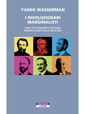 I rivoluzionari marginalisti. Come gli economisti austriaci vinsero la Battaglia delle idee