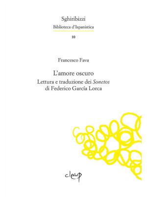 L'amore oscuro. Lettura e traduzione dei «Sonetos» di Federico García Lorca. Ediz. multilingue