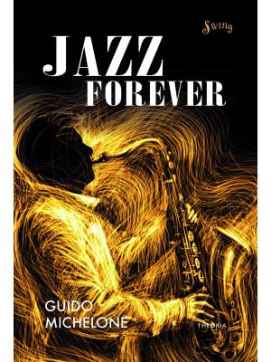 Jazz forever. La straordinaria storia del jazz dalle origini ai giorni nostri
