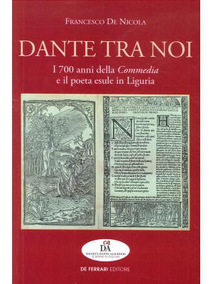 Dante tra noi. I 700 anni della Commedia e il poeta esule in Liguria