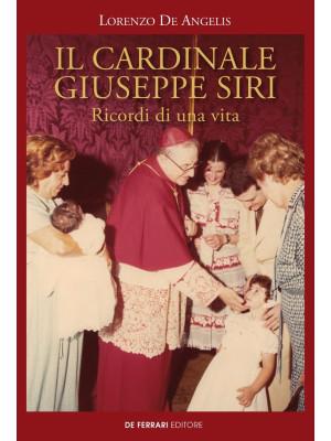 Il cardinale Giuseppe Siri. Ricordi di una vita