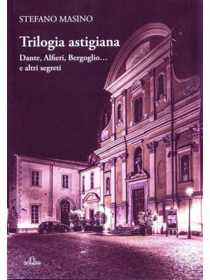 Trilogia astigiana. Dante, Alfieri, Bergoglio...e altri segreti