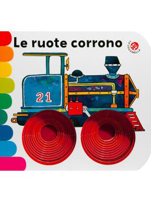 Le ruote corrono.... Ediz. a colori