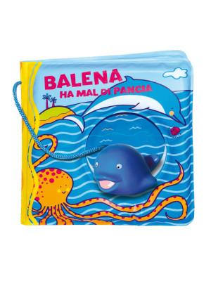 Balena ha il mal di pancia. Ediz. a colori. Con gadget