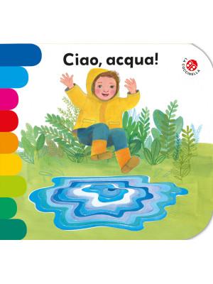 Ciao, acqua! Ediz. a colori