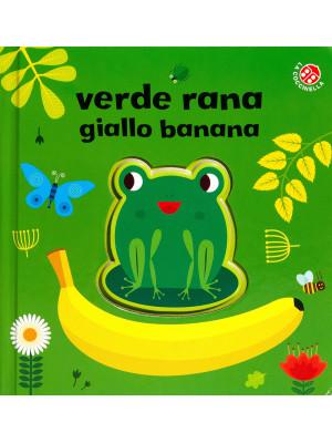 Verde rana, giallo banana. Ediz. a colori