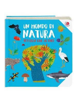 Un mondo di natura. Ediz. a colori